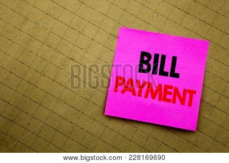 Handwritten Text Caption Showing Bill Payment. Business Concept Writing For Billing Pay Costs Writte