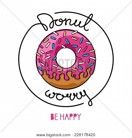 Donut Worry Be Happy. Decorative Poster With A Donut And Handwritten Inscription. Greeting Card With