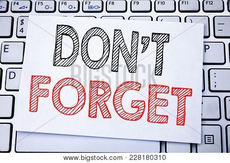 Handwritten Text Caption Showing Do Not Forget. Business Concept Writing For Don T Memory Remider Wr