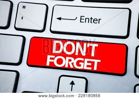 Handwriting Announcement Text Showing Do Not Forget. Business Concept For Don T Memory Remider Writt