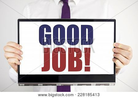 Word, Writing Good Job. Business Concept For Success Appreciation Written On Tablet Laptop Holding B