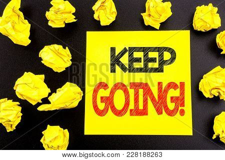 Conceptual Hand Writing Text Showing Keep Going. Business Concept For Go Moving Forward Letting Writ