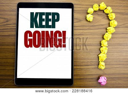 Word, Writing Keep Going. Business Concept For Go Moving Forward Letting Written On Tablet, Backgrou