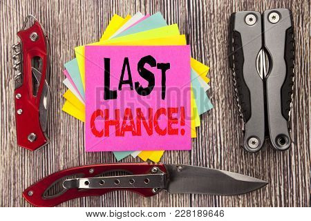 Writing Text Showing Last Chance. Business Concept For Deadline Time Ending  Written On Wooden Backg
