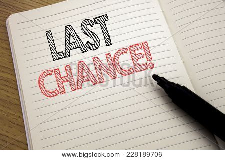 Handwriting Announcement Text Showing Last Chance. Business Concept For Deadline Time Ending  Writte