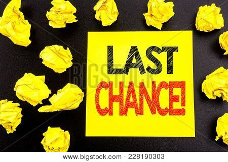 Conceptual Hand Writing Text Showing Last Chance. Business Concept For Deadline Time Ending  Written