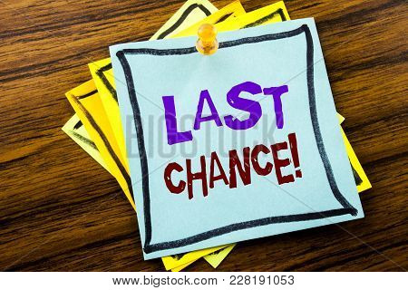 Writing Text Showing Last Chance. Business Concept For Deadline Time Ending  Written On Sticky Note