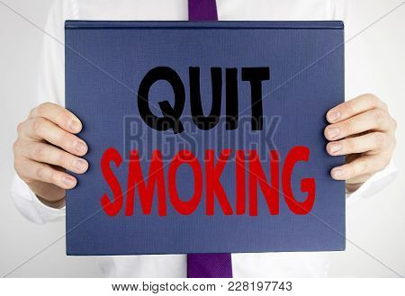 Writing Text Showing Quit Smoking. Business Concept For Stop For Cigarette  Written On Book Notebook