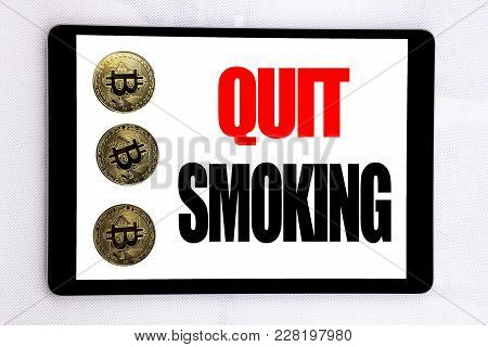 Writing Text Showing Quit Smoking. Business Concept For Stop For Cigarette  Written On Tablet Screen