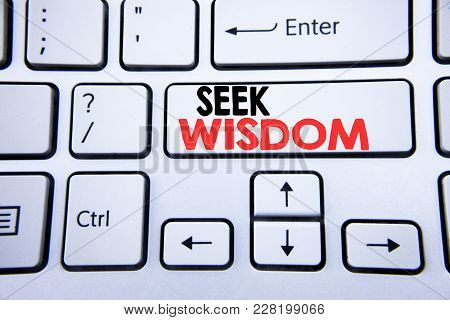Word, Writing Seek Wisdom. Business Concept For Inspiration Knowledge Written On White Keyboard Key