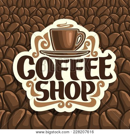 Vector Logo For Coffee Shop, Cut Paper Sign With Brown Porcelain Cup With Hot Drink On Saucer And Or