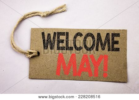 Hand Writing Text Caption Inspiration Showing Welcome May. Business Concept For Hello Month Greeting