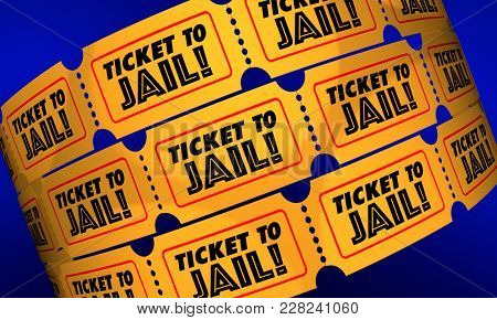 Ticket to Jail Criminal Activity Crime Suspect Caught 3d Illustration
