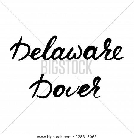 State Usa Delaware And Capital Dover Hand Lettering Element Isolated On White Background. Calligraph