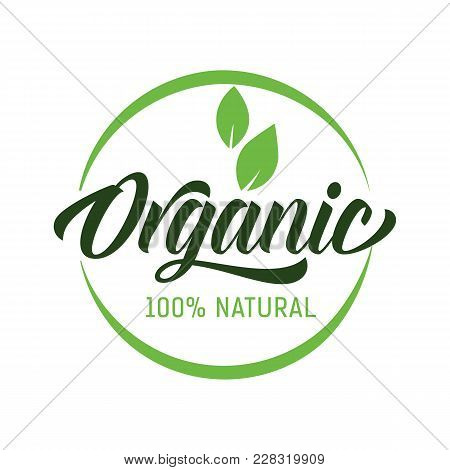 Organic One Hundred Percent Natural Lettering. Modern Inscription With Leaves In Green Round Frame.