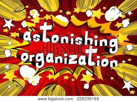 Astonishing Organization - Comic Book Style Phrase On Abstract Background.