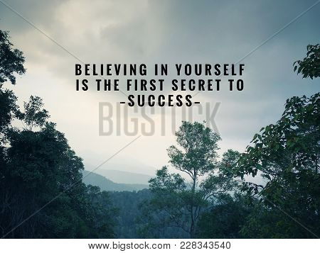 Motivational And Inspirational Quotes - Believing In Yourself Is The First Secret To Success. With V