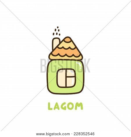 Cute Simple House With Inscription: Lagom. The Word Lagom From Swedish Translates As Balance, Modera