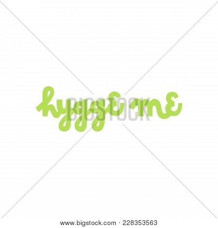 Scandinavian Phrase: Hygge Me, On A White Background. It Can Be Used For Card, Mug, Brochures, Poste