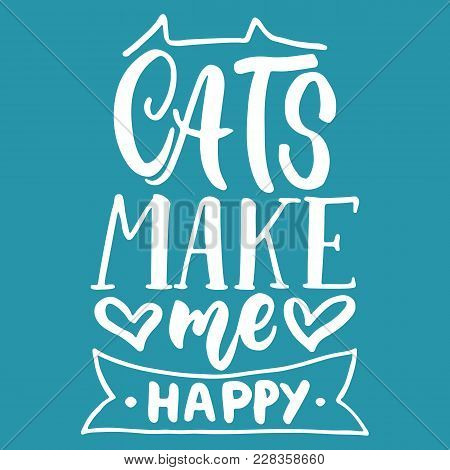 Cats Make Me Happy - Hand Drawn Lettering Phrase For Animal Lovers On The Blue Background. Fun Brush