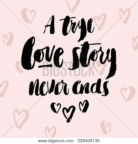 Hand Drawn Brush Pen A True Love Story Never Ends Lettering With Hearts And Brush Dots Back