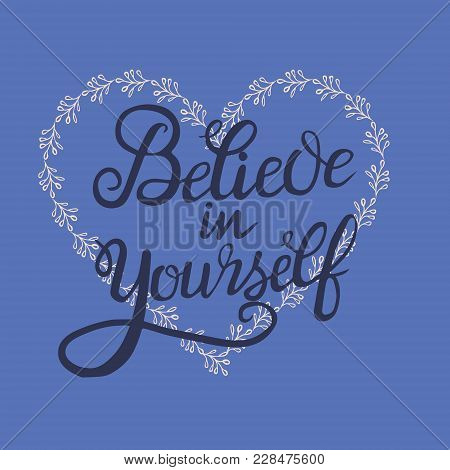 Believe In Yourself Hand Lettering Inscription Positive Quote, Motivation And Inspiration Phrase. Le