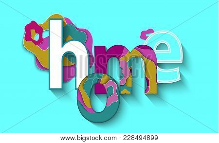 Abstract 3 D Vector Illustration With Colorful Inscription Home On Blue Background. Paper Layers Art
