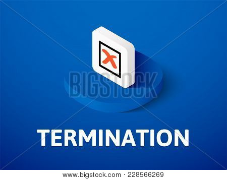 Termination Icon, Vector Symbol In Flat Isometric Style Isolated On Color Background