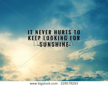 Motivational And Inspirational Quotes - It Never Hurts To Keep Looking For Sunshine. With Vintage St