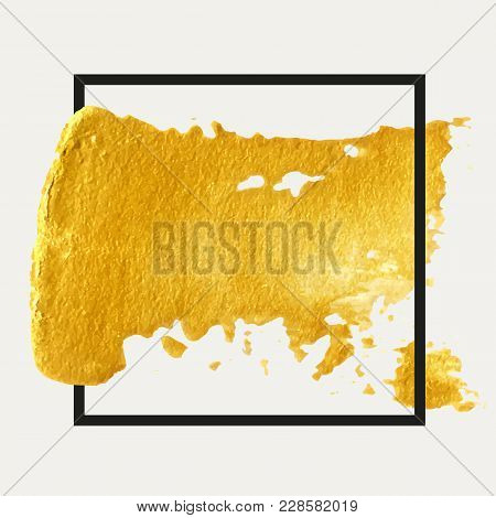 Gold Hand Drawn Paint Brush Stroke With Frame. Abstract Vector Golden Acrylic Smear Spot. High Detai