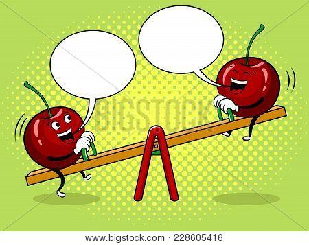 Cherry On Seesaw Teeter Totter Board Pop Art Retro Vector Illustration. Cartoon Food Character. Text