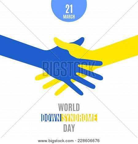 World Down Syndrome Day. Poster. Handshake Using Blue Yellow Hands Symbol Isolated On White Backgrou
