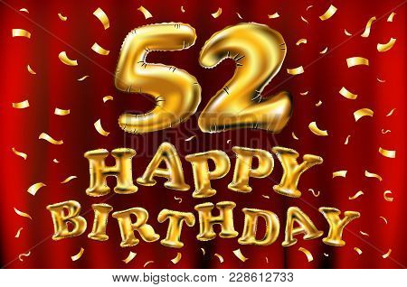 Vector Happy Birthday 52Th Celebration Gold Balloons And Golden Confetti Glitters. 3D Illustration D