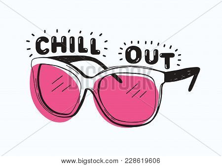 Trendy Sunglasses With Pink Glasses And Chill Out Inscription Or Lettering Handwritten With Creative