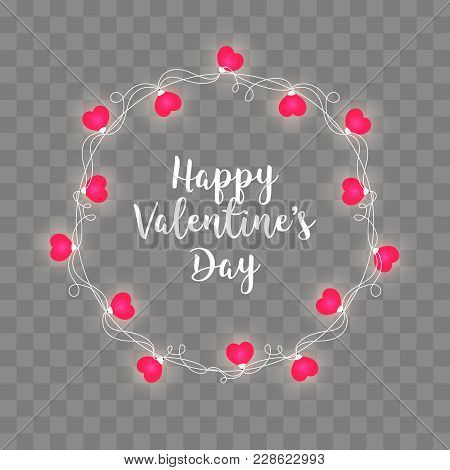 Set Of Valentine's Day Garlands With Heart Love Bulb Lights Isolated On A Transparent Background. St