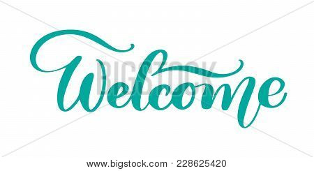 Welcome Hand Drawn Text. Trendy Hand Lettering Quote, Fashion Graphics, Art Print For Posters And Gr