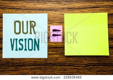 Word, Writing Our Vision. Business Concept For Marketing Strategy Vision Written On Sticky Note Pape