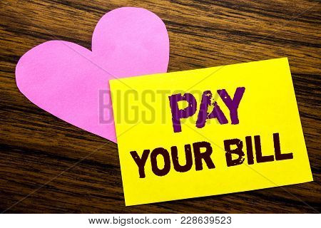 Hand Writing Text Caption Inspiration Showing Pay Your Bill. Business Concept For Payment For Goverm