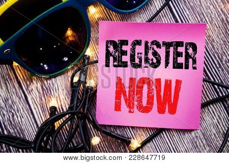 Hand Writing Text Caption Showing Register Now. Business Concept For Registration For Written Sticky