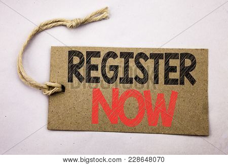 Hand Writing Text Caption Inspiration Showing Register Now. Business Concept For Registration For Wr