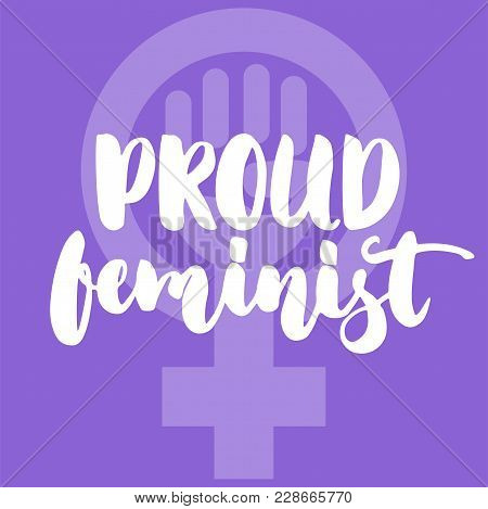 Proud Feminist - Hand Drawn Lettering Phrase About Woman, Girl, Female, Feminism On The Violet Backg