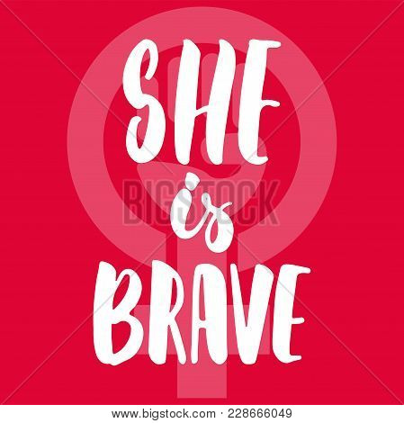 She Is Brave - Hand Drawn Lettering Phrase About Woman, Girl, Female, Feminism On The Red Background