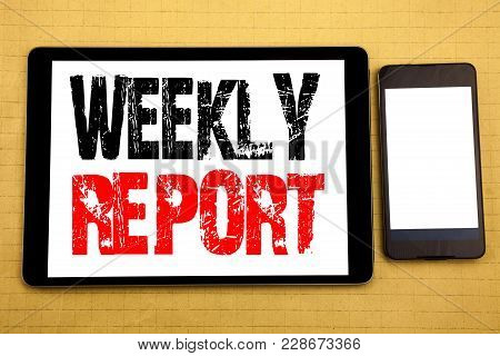 Hand Writing Text Caption Inspiration Showing Weekly Report. Business Concept For Analyzing Performa