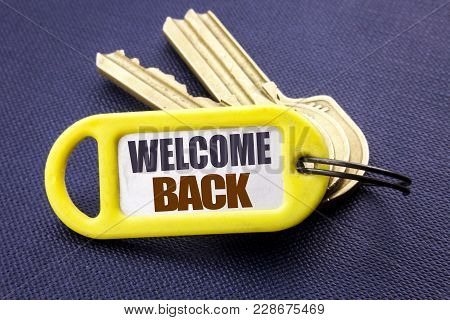 Handwriting Announcement Text Showing Welcome Back. Business Concept For Emotion Greeting Written Ke