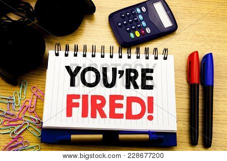 Conceptual Hand Writing Text Caption Showing You Are Fired. Business Concept For Unemployed Or Disch