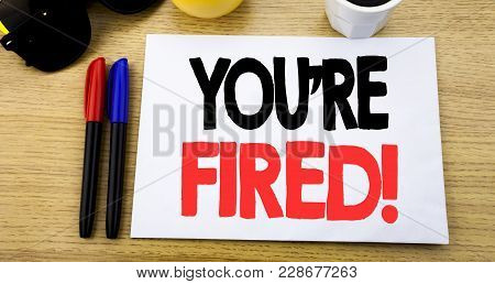 Handwritten Text Caption Showing You Are Fired. Business Concept Writing For Unemployed Or Discharge