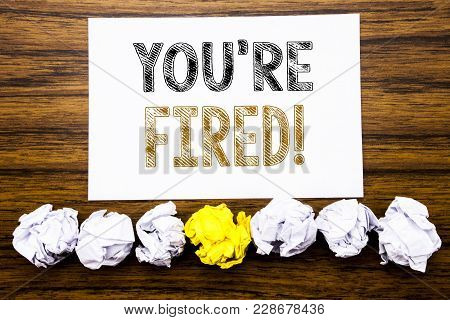 Word, Writing You Are Fired. Concept For Unemployed Or Discharge Written On Sticky Paper Reminder, W
