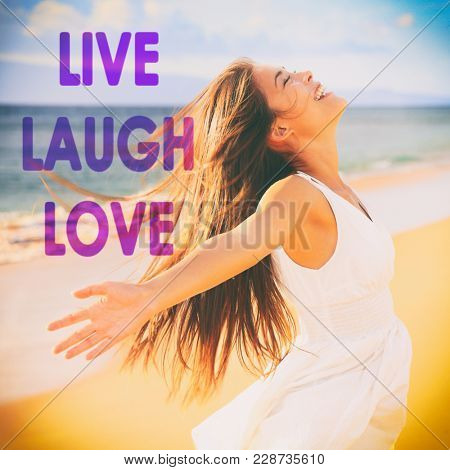 LIVE LAUGH LOVE inspirational message written on background for social media design. Happy carefree woman with open arms in freedom enjoying a happy life living, laughing, loving. Inspiration quote.