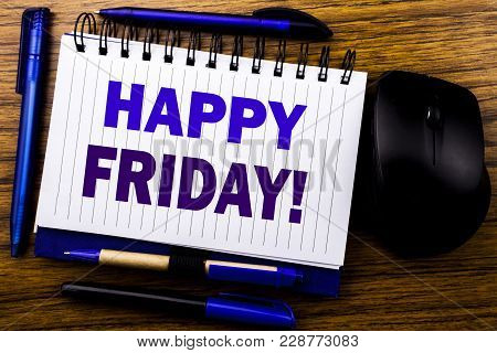 Handwritten Text Showing Happy Friday . Business Concept For Weekend Welcoming Written On Notebook B