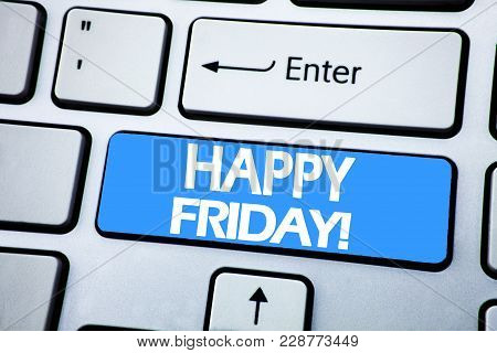Handwriting Announcement Text Showing Happy Friday . Business Concept For Weekend Welcoming Written